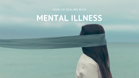 How I'm dealing with Mental Illness