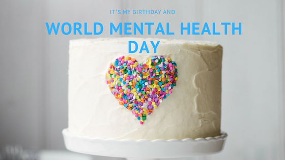 It's my birthday and World Mental Health Day